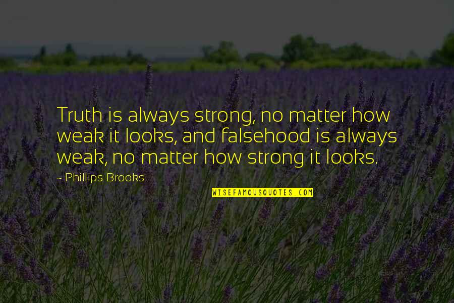 How Strong We Are Quotes By Phillips Brooks: Truth is always strong, no matter how weak