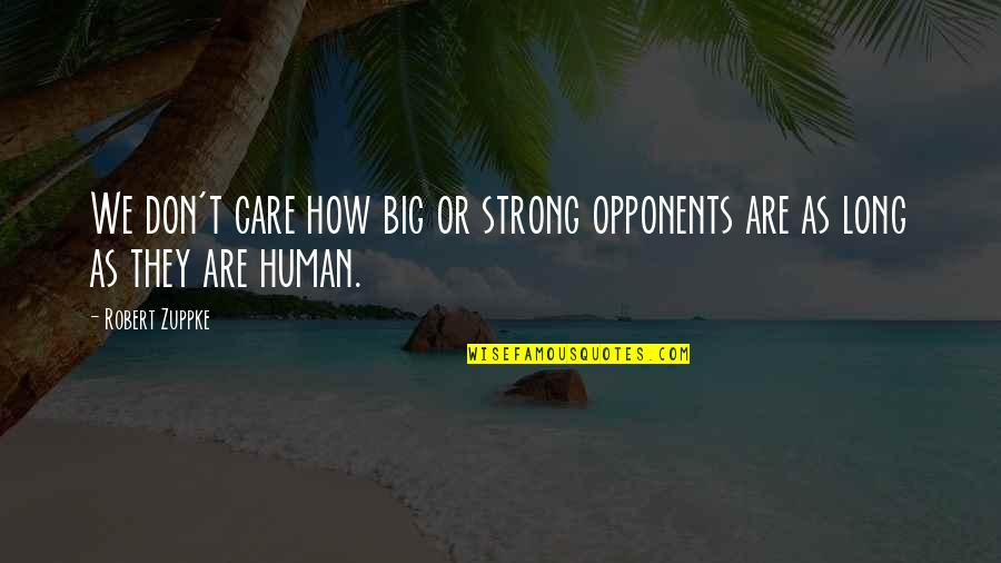 How Strong We Are Quotes By Robert Zuppke: We don't care how big or strong opponents