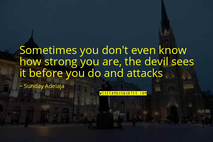 How Strong We Are Quotes By Sunday Adelaja: Sometimes you don't even know how strong you