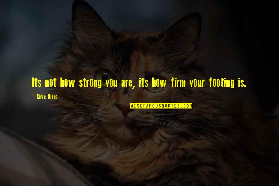 How Strong You Are Quotes By Clive Ollies: Its not how strong you are, its how