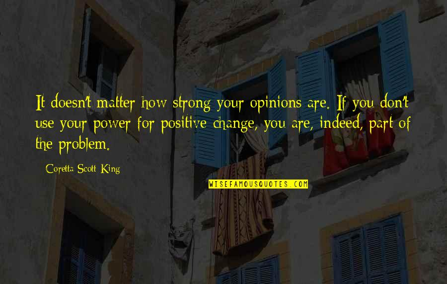 How Strong You Are Quotes By Coretta Scott King: It doesn't matter how strong your opinions are.