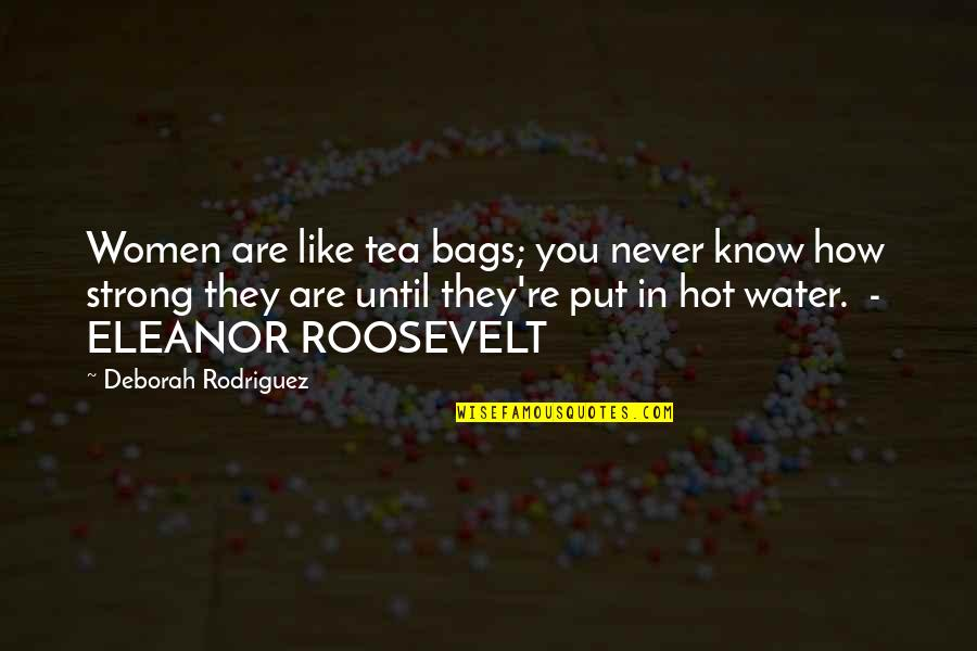 How Strong You Are Quotes By Deborah Rodriguez: Women are like tea bags; you never know