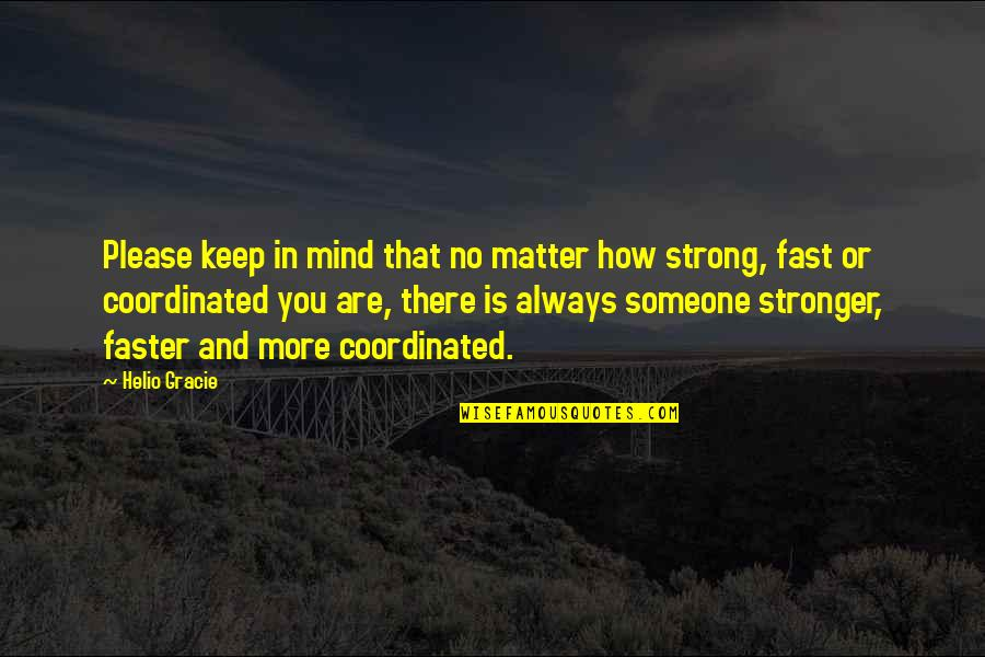 How Strong You Are Quotes By Helio Gracie: Please keep in mind that no matter how