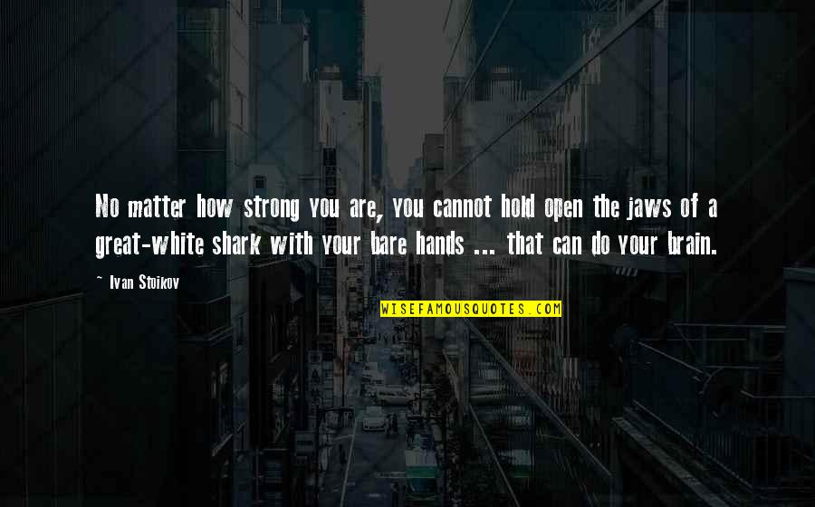 How Strong You Are Quotes By Ivan Stoikov: No matter how strong you are, you cannot