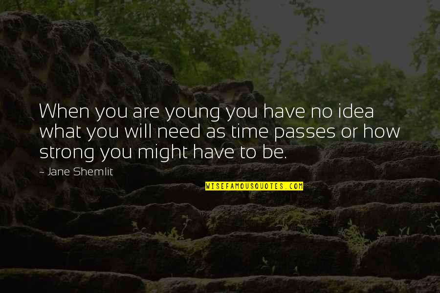How Strong You Are Quotes By Jane Shemlit: When you are young you have no idea