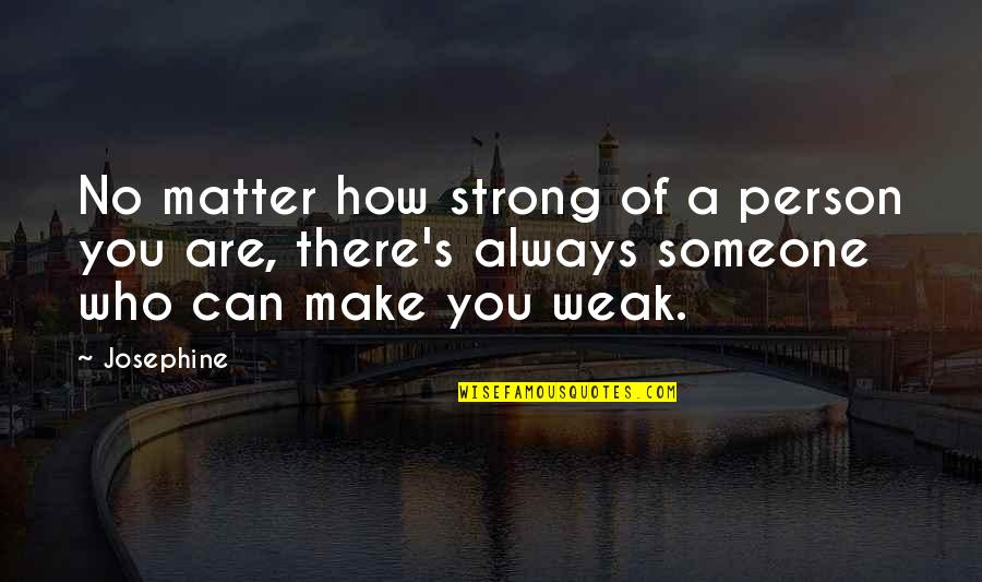 How Strong You Are Quotes By Josephine: No matter how strong of a person you