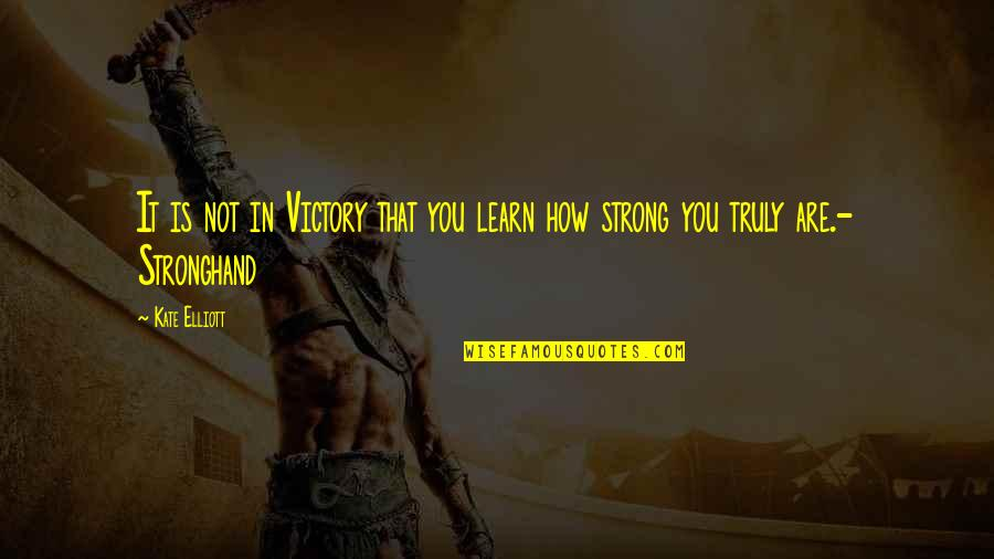How Strong You Are Quotes By Kate Elliott: It is not in Victory that you learn