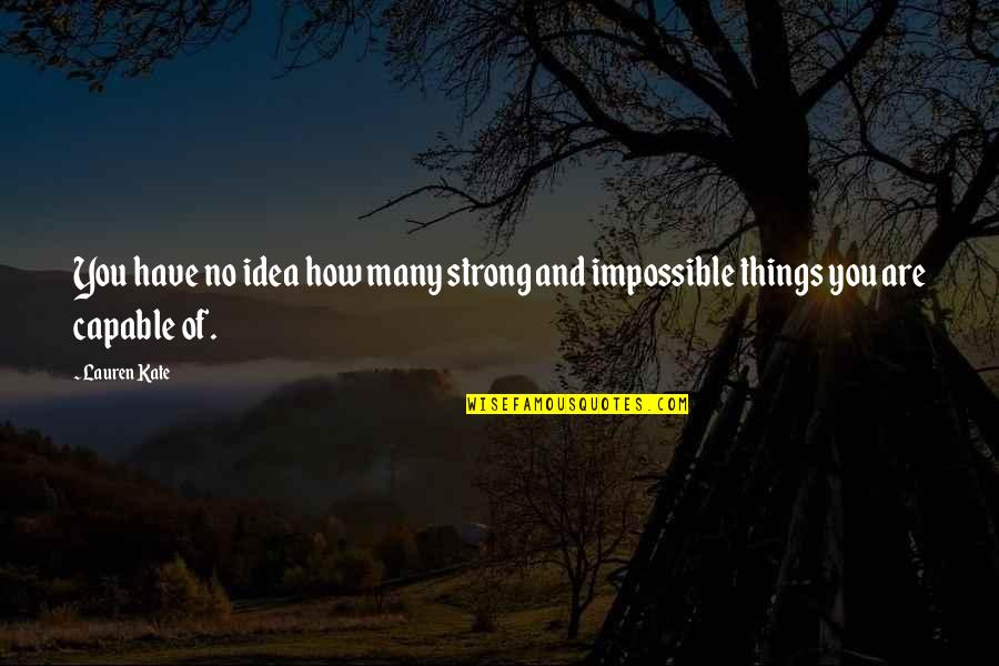 How Strong You Are Quotes By Lauren Kate: You have no idea how many strong and