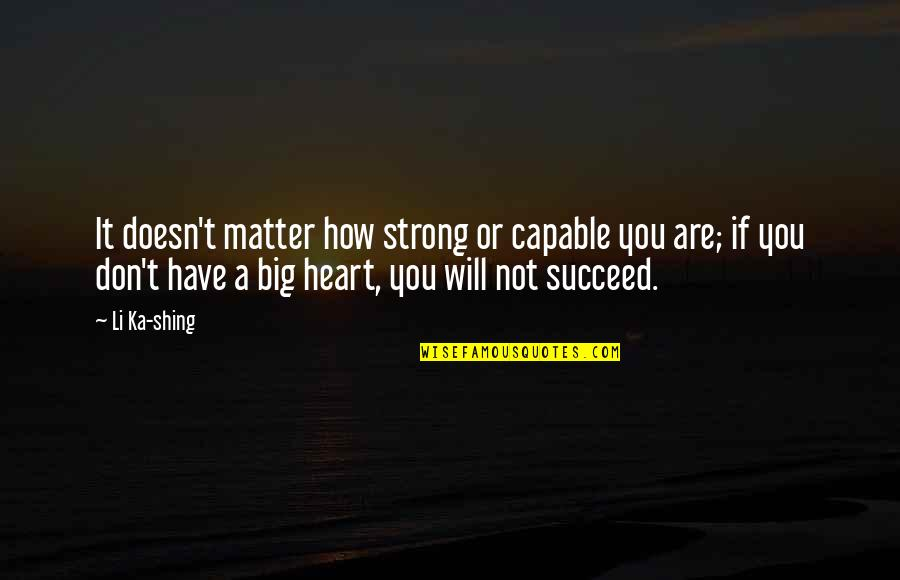How Strong You Are Quotes By Li Ka-shing: It doesn't matter how strong or capable you