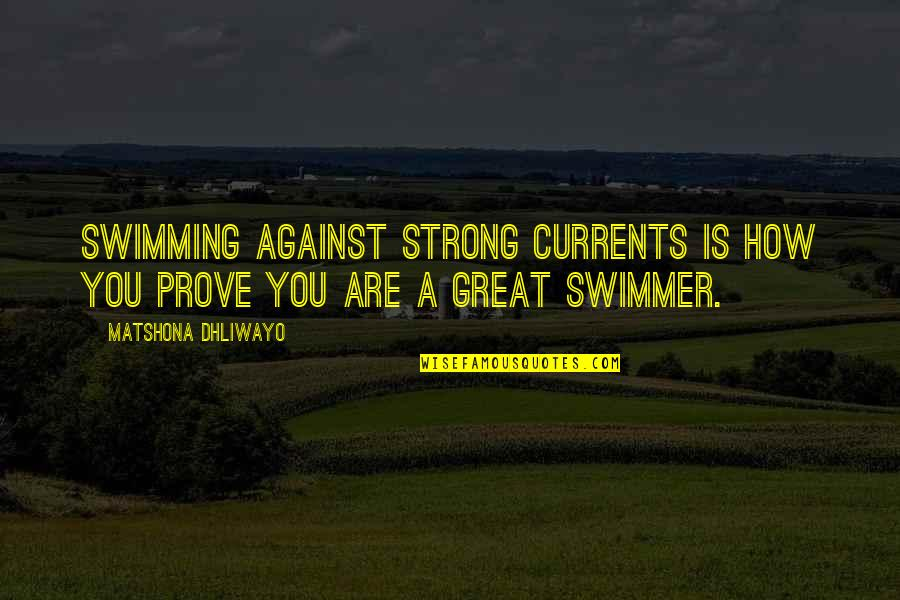 How Strong You Are Quotes By Matshona Dhliwayo: Swimming against strong currents is how you prove