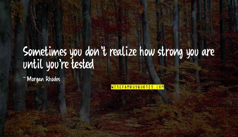 How Strong You Are Quotes By Morgan Rhodes: Sometimes you don't realize how strong you are