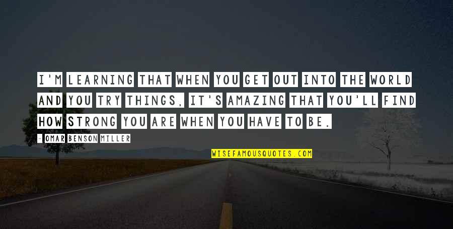 How Strong You Are Quotes By Omar Benson Miller: I'm learning that when you get out into