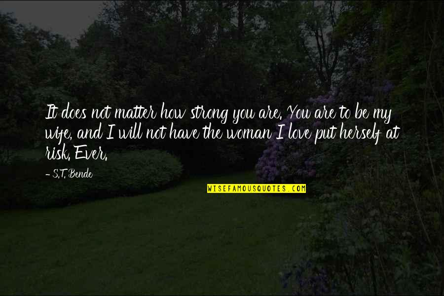 How Strong You Are Quotes By S.T. Bende: It does not matter how strong you are.