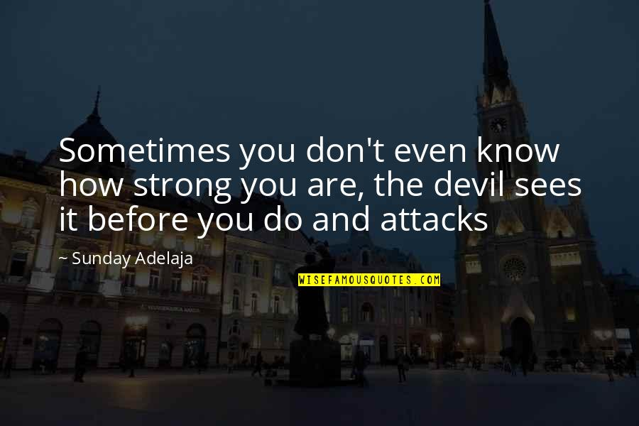 How Strong You Are Quotes By Sunday Adelaja: Sometimes you don't even know how strong you