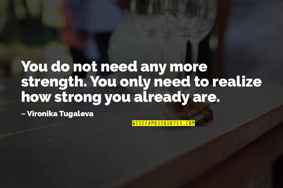How Strong You Are Quotes By Vironika Tugaleva: You do not need any more strength. You