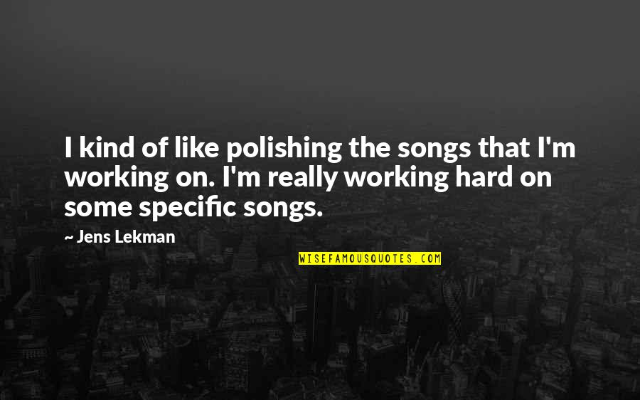 How Stupid Of Me Quotes By Jens Lekman: I kind of like polishing the songs that