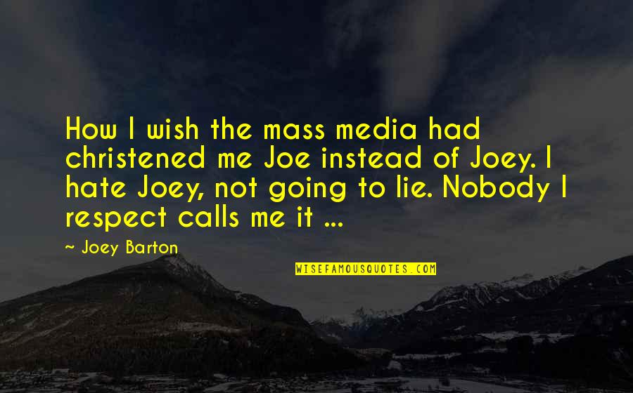 How Stupid Of Me Quotes By Joey Barton: How I wish the mass media had christened