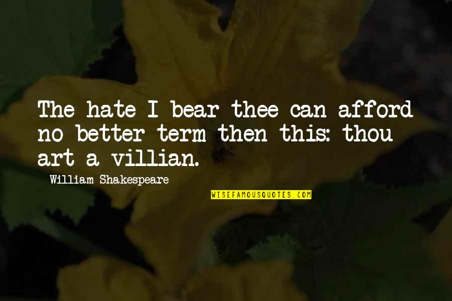 How Stupid Of Me Quotes By William Shakespeare: The hate I bear thee can afford no