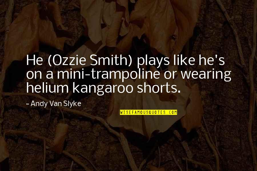 How They Croaked Quotes By Andy Van Slyke: He (Ozzie Smith) plays like he's on a