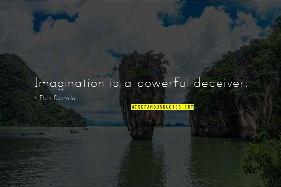 How They Croaked Quotes By Elvis Costello: Imagination is a powerful deceiver.