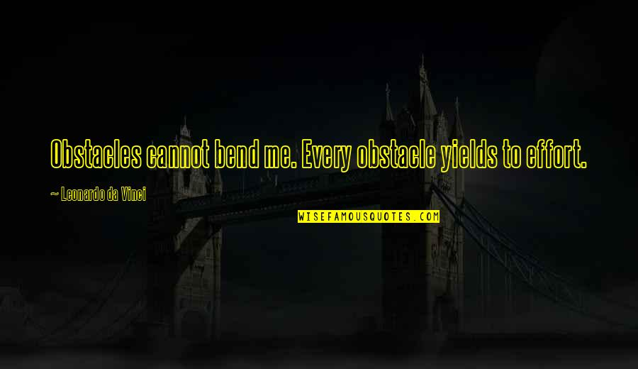 How They Croaked Quotes By Leonardo Da Vinci: Obstacles cannot bend me. Every obstacle yields to