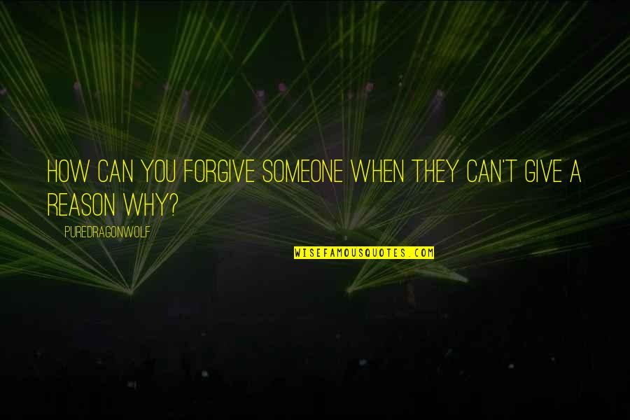 How To Forgive And Forget Quotes By PureDragonWolf: How can you forgive someone when they can't