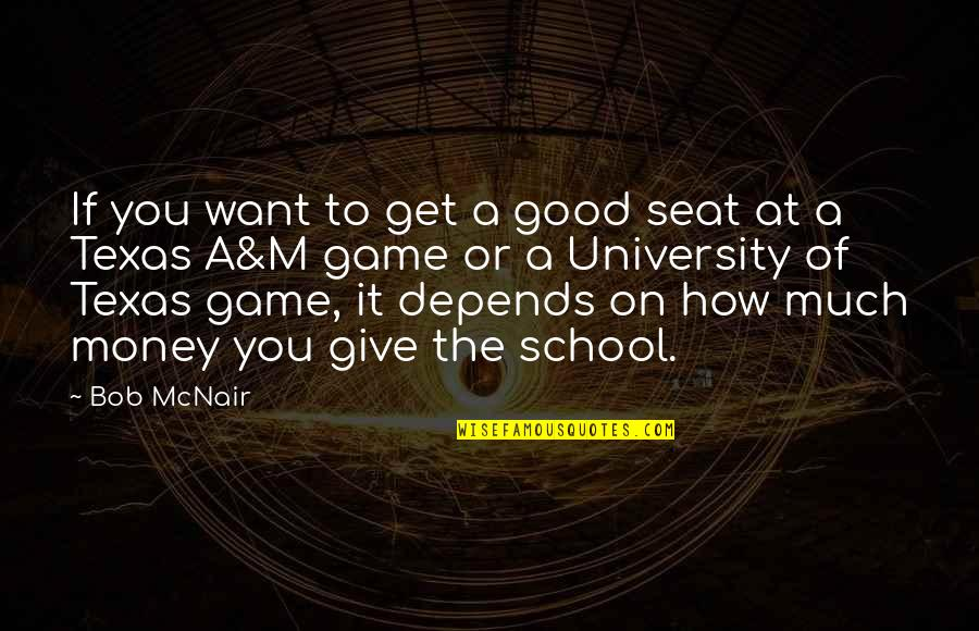 How To Get Money Quotes By Bob McNair: If you want to get a good seat