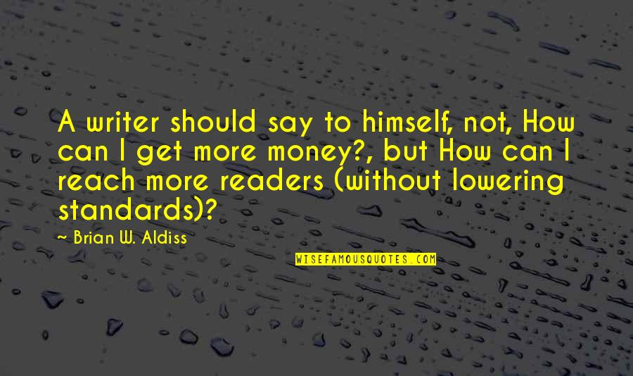 How To Get Money Quotes By Brian W. Aldiss: A writer should say to himself, not, How