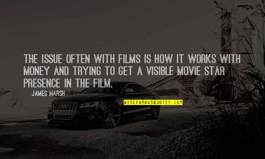 How To Get Money Quotes By James Marsh: The issue often with films is how it