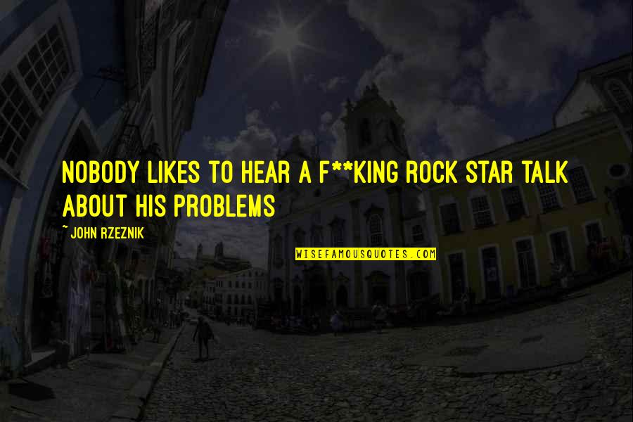 How To Get Money Quotes By John Rzeznik: Nobody likes to hear a f**king rock star