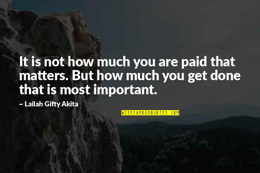How To Get Money Quotes By Lailah Gifty Akita: It is not how much you are paid
