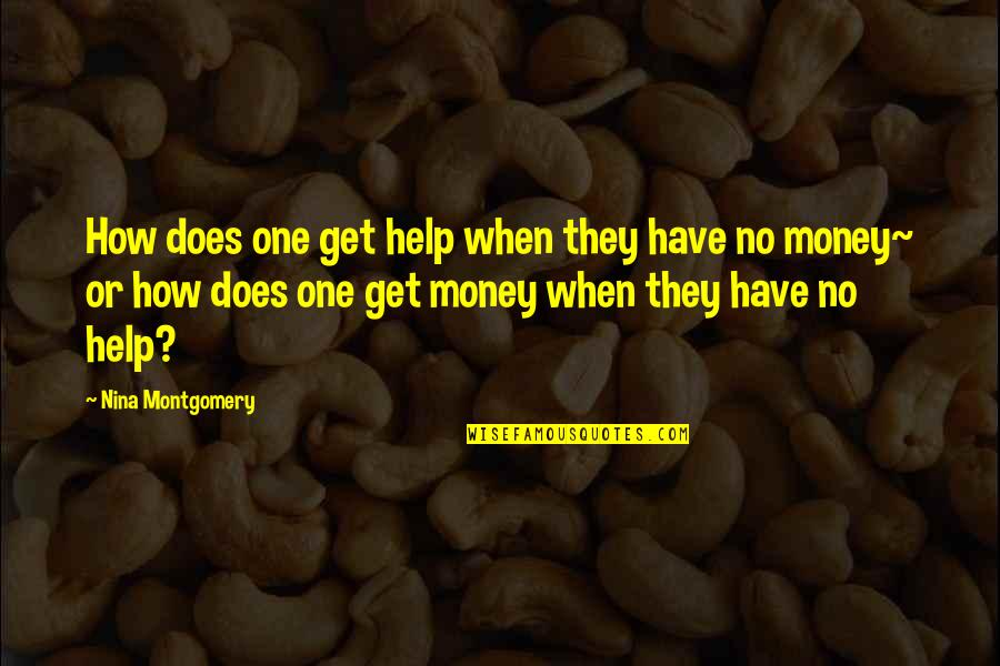 How To Get Money Quotes By Nina Montgomery: How does one get help when they have
