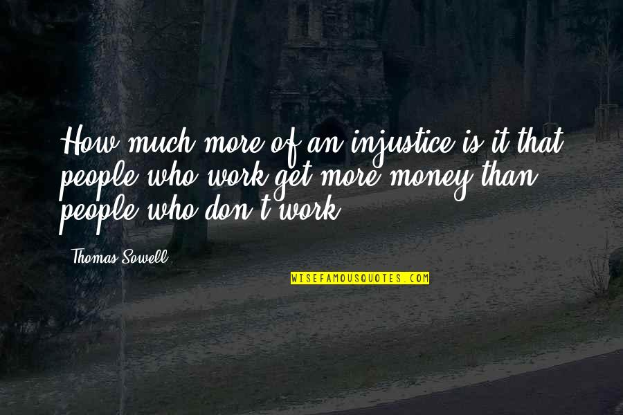 How To Get Money Quotes By Thomas Sowell: How much more of an injustice is it