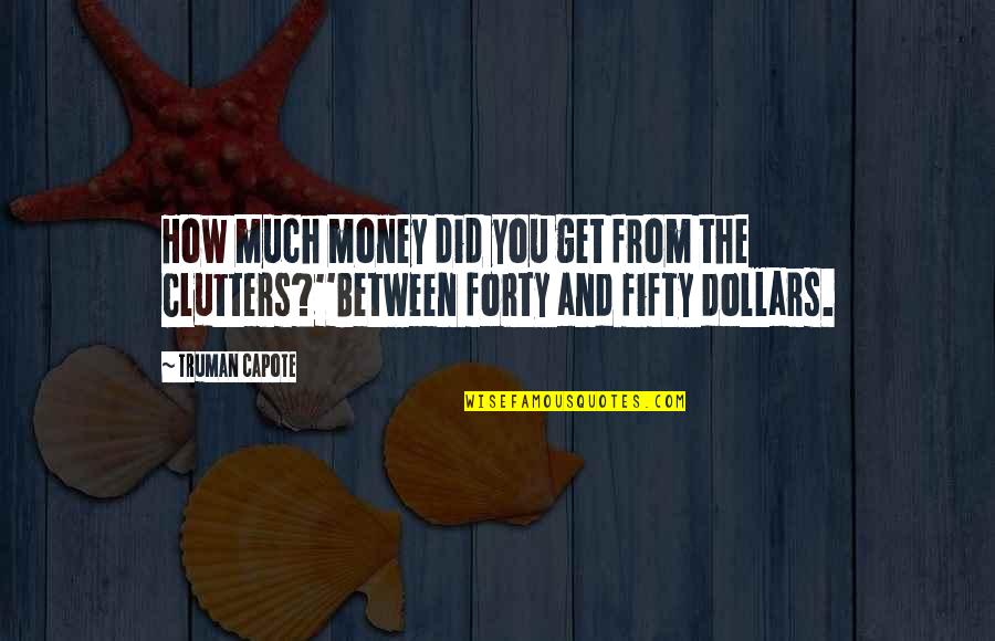 How To Get Money Quotes By Truman Capote: How much money did you get from the