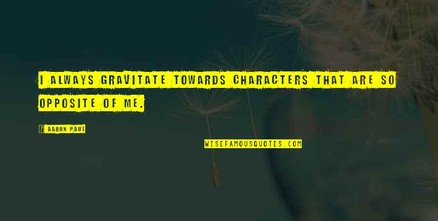 How To Live Happy Life Quotes By Aaron Paul: I always gravitate towards characters that are so