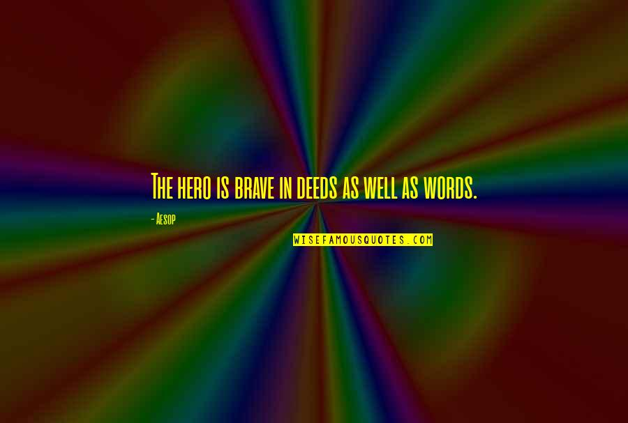 How To Live Happy Life Quotes By Aesop: The hero is brave in deeds as well
