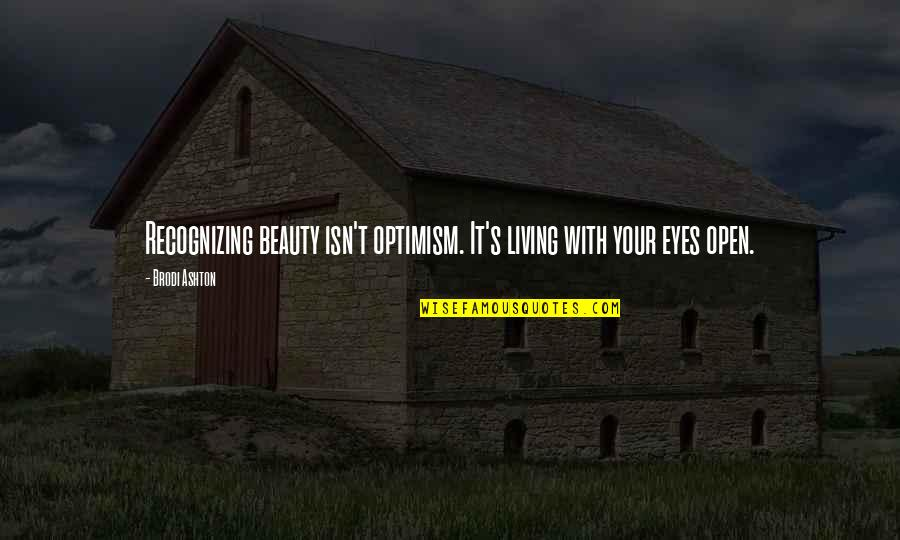 How To Live Happy Life Quotes By Brodi Ashton: Recognizing beauty isn't optimism. It's living with your