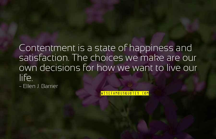 How To Live Happy Life Quotes By Ellen J. Barrier: Contentment is a state of happiness and satisfaction.