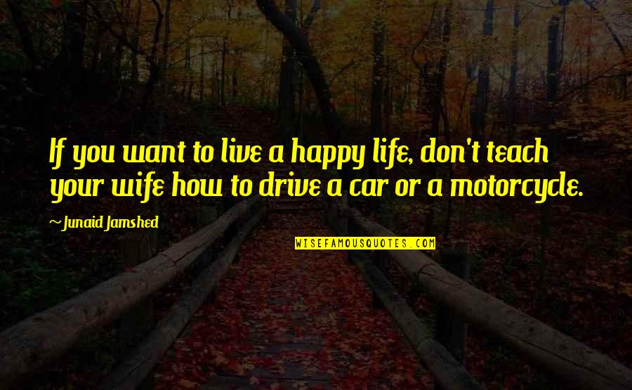 How To Live Happy Life Quotes By Junaid Jamshed: If you want to live a happy life,