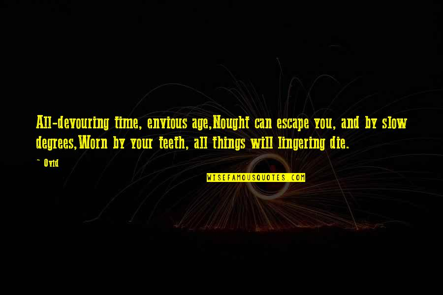 How To Live Happy Life Quotes By Ovid: All-devouring time, envious age,Nought can escape you, and