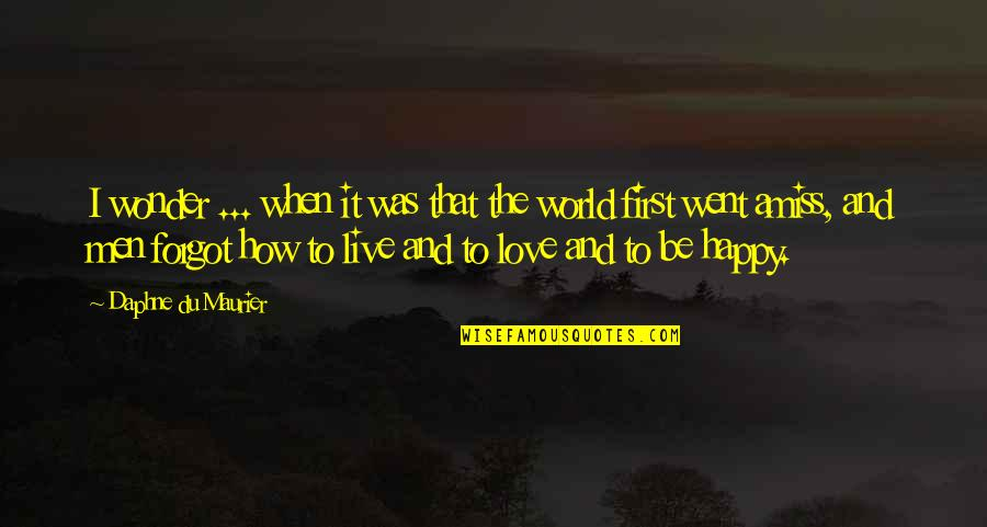 How To Live Without Love Quotes By Daphne Du Maurier: I wonder ... when it was that the