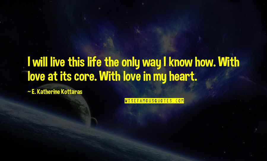 How To Live Without Love Quotes By E. Katherine Kottaras: I will live this life the only way