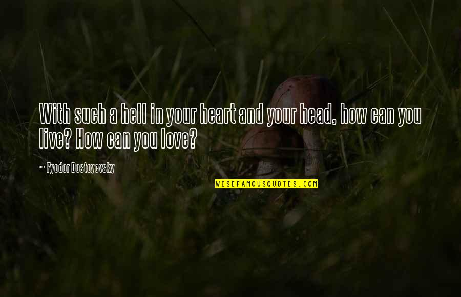 How To Live Without Love Quotes By Fyodor Dostoyevsky: With such a hell in your heart and
