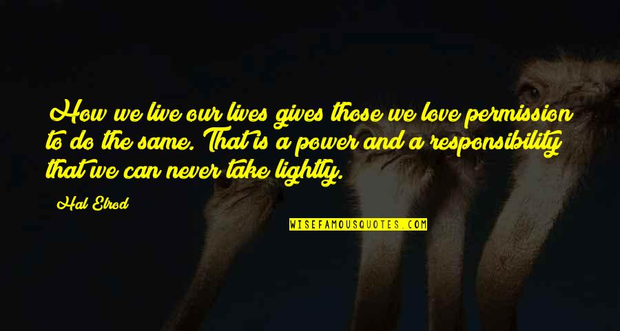 How To Live Without Love Quotes By Hal Elrod: How we live our lives gives those we