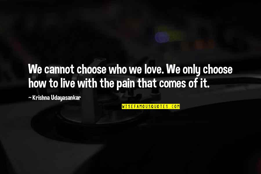 How To Live Without Love Quotes By Krishna Udayasankar: We cannot choose who we love. We only
