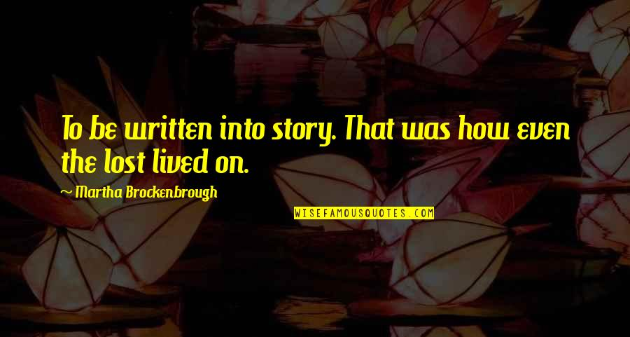How To Live Without Love Quotes By Martha Brockenbrough: To be written into story. That was how