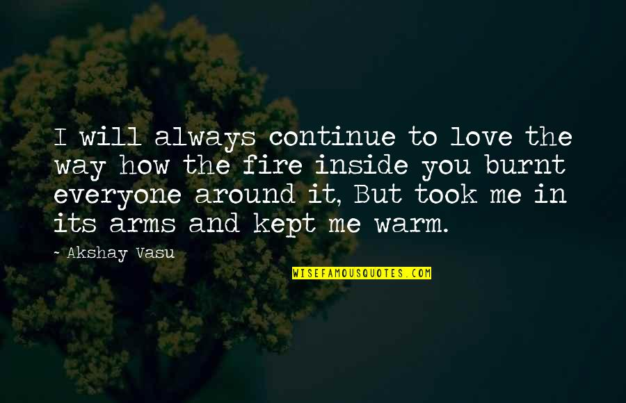 How To Love Me Quotes By Akshay Vasu: I will always continue to love the way