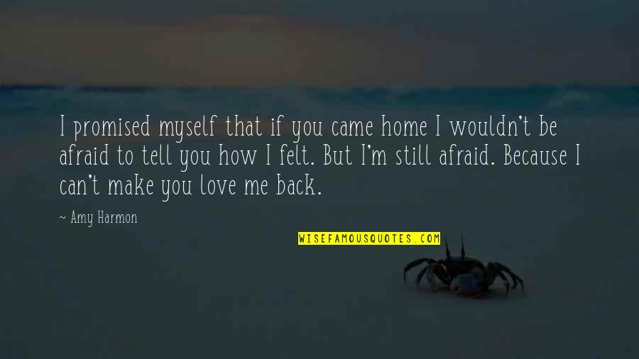 How To Love Me Quotes By Amy Harmon: I promised myself that if you came home