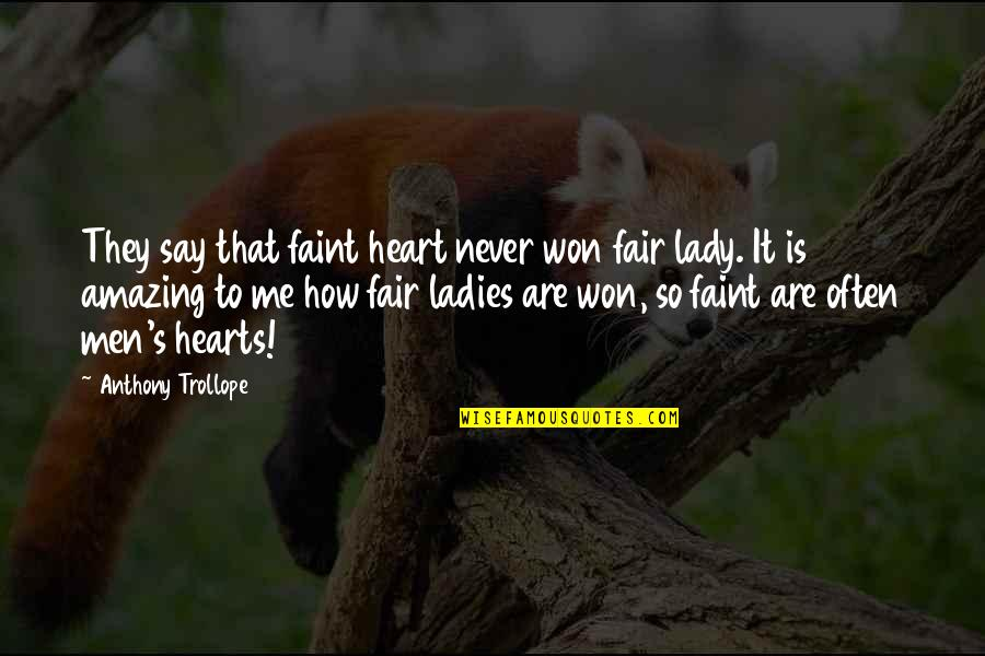 How To Love Me Quotes By Anthony Trollope: They say that faint heart never won fair