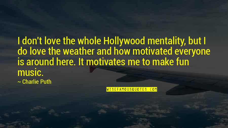 How To Love Me Quotes By Charlie Puth: I don't love the whole Hollywood mentality, but